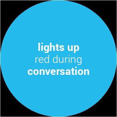 Lights up red during conversation spot